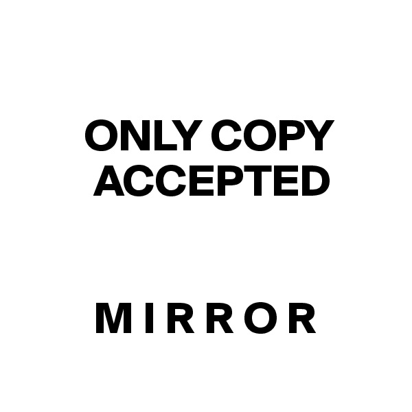 ONLY COPY          ACCEPTED            M I R R O R