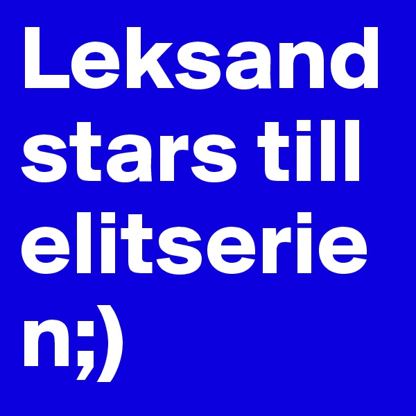 Leksand stars till elitserien;)