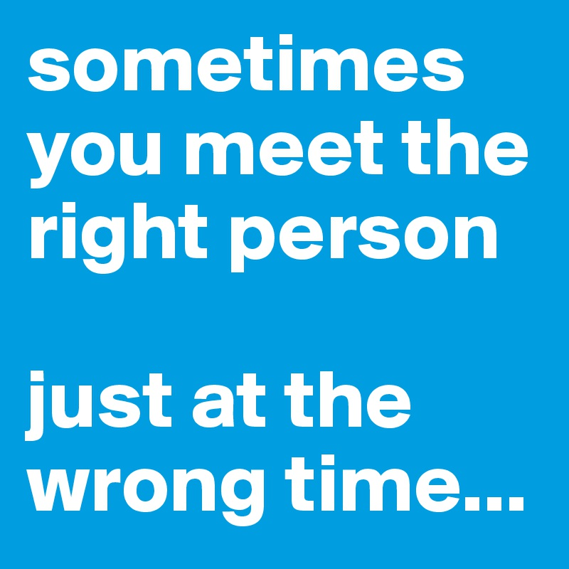 can you meet the right man at wrong time
