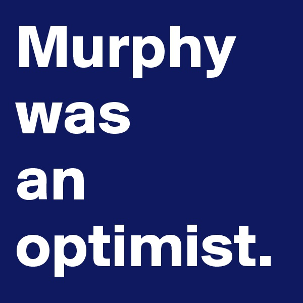 Murphy was an optimist.