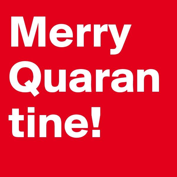 Merry Quarantine!