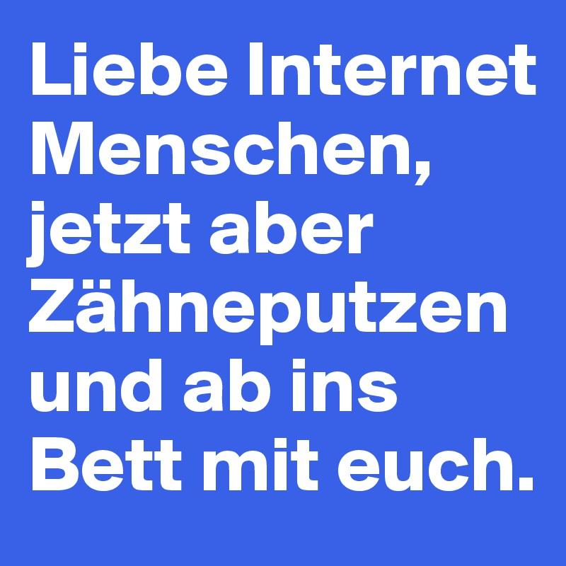 Liebe Internet Menschen Jetzt Aber Zahneputzen Und Ab Ins Bett Mit