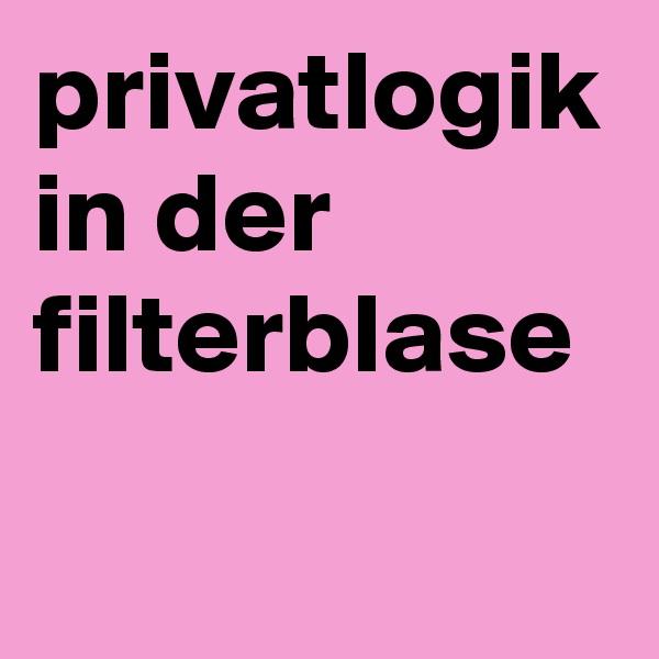 privatlogik in der filterblase