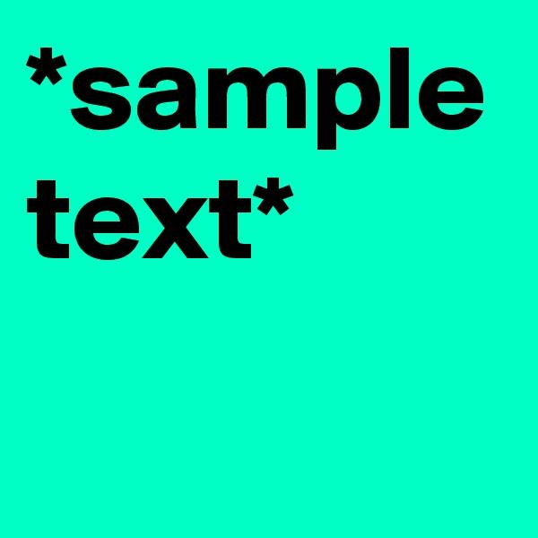 *sample text*