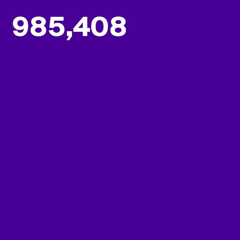 985,408  ?? ???? ??????? ??????? ????? ??????? ???????