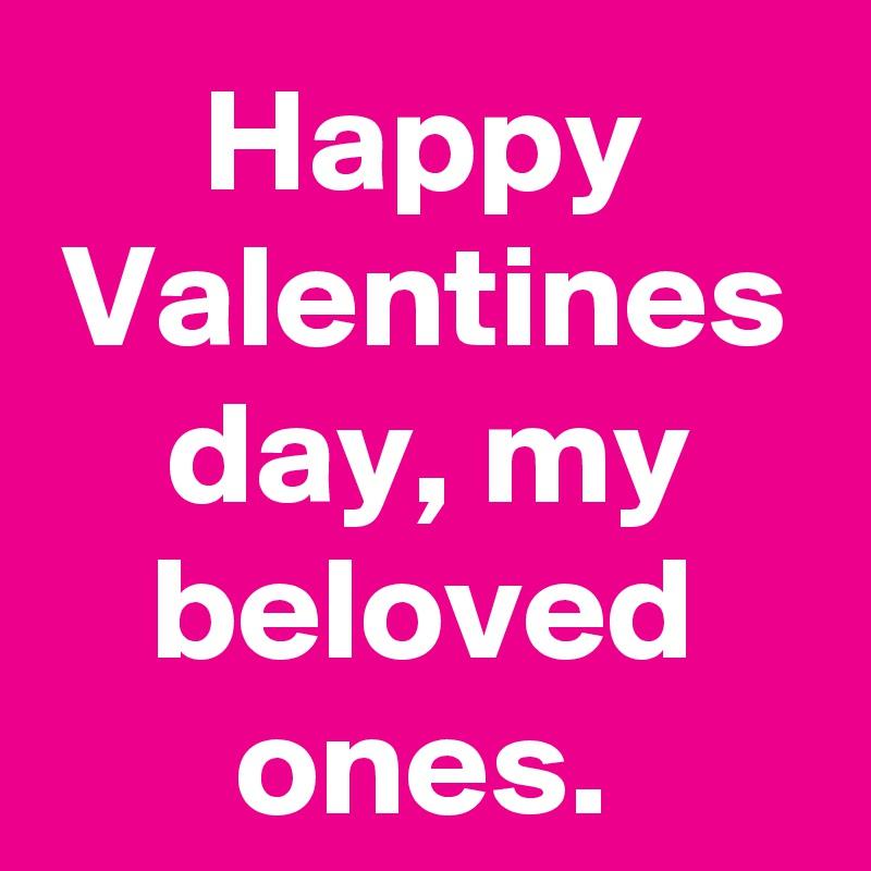 Happy Valentines day, my beloved ones.