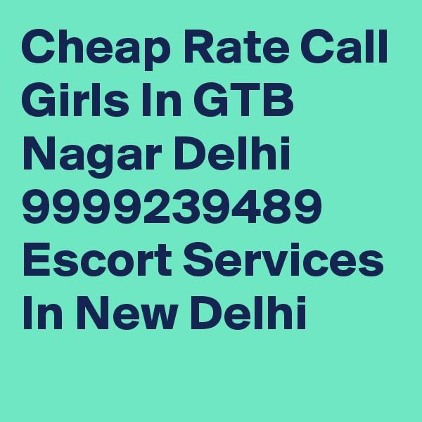 Cheap Rate Call Girls In GTB Nagar Delhi 9999239489 Escort Services In New Delhi