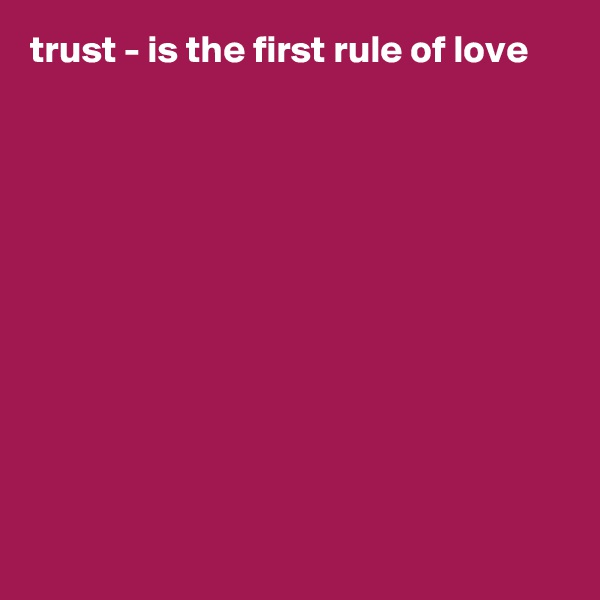 trust - is the first rule of love
