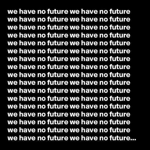 we have no future we have no future we have no future we have no future we have no future we have no future we have no future we have no future we have no future we have no future we have no future we have no future we have no future we have no future we have no future we have no future we have no future we have no future we have no future we have no future we have no future we have no future we have no future we have no future we have no future we have no future we have no future we have no future we have no future we have no future we have no future we have no future we have no future we have no future...