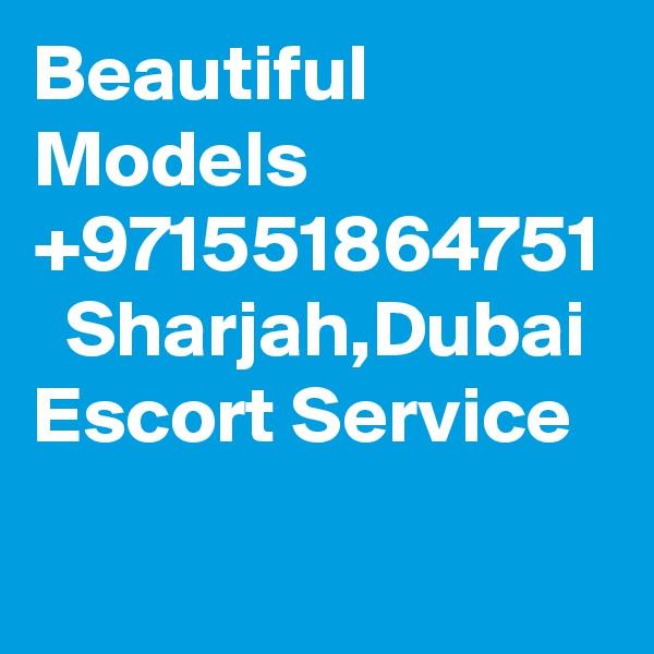 Beautiful Models +971551864751   Sharjah,Dubai  Escort Service