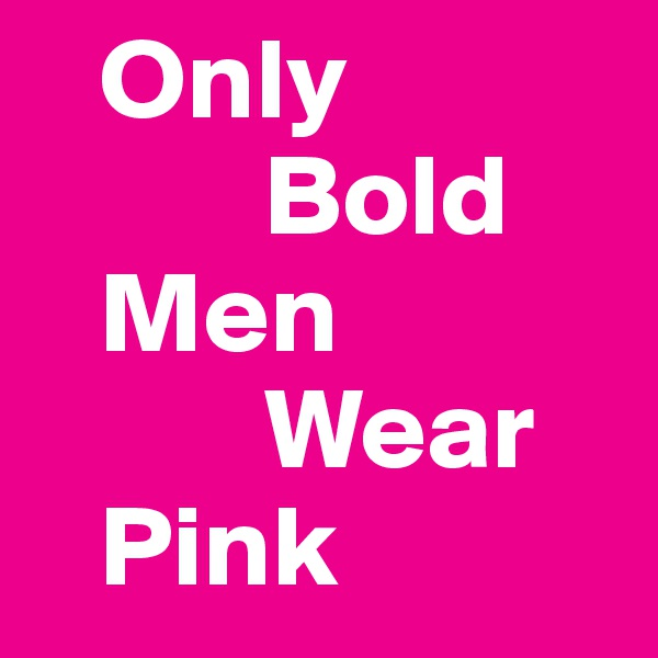 Only            Bold    Men           Wear    Pink
