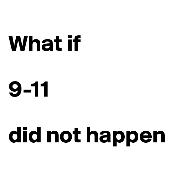 What if   9-11   did not happen
