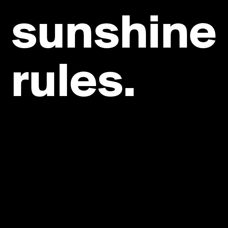 sunshine rules.