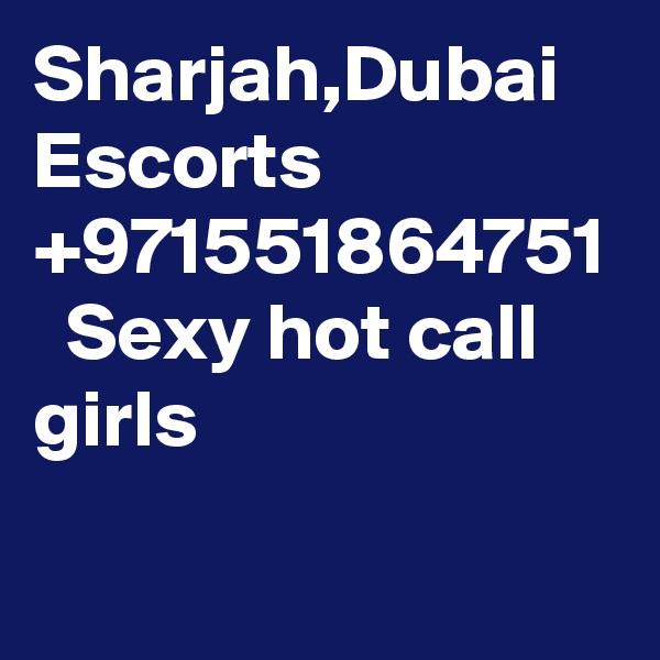 Sharjah,Dubai  Escorts +971551864751   Sexy hot call girls