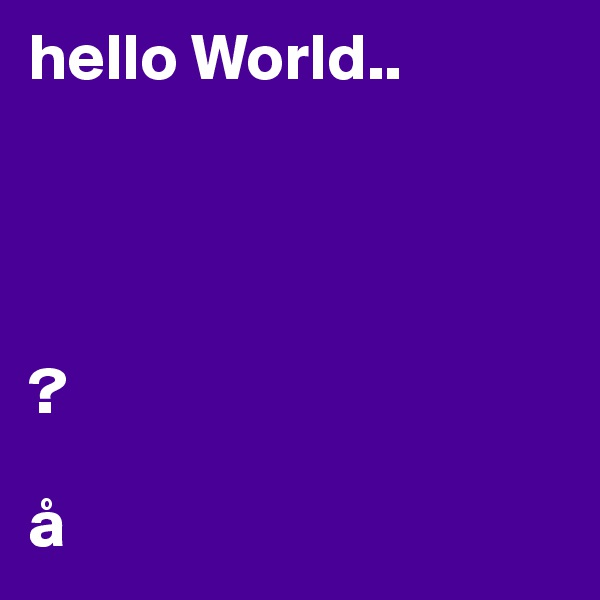 hello World..     ?  å