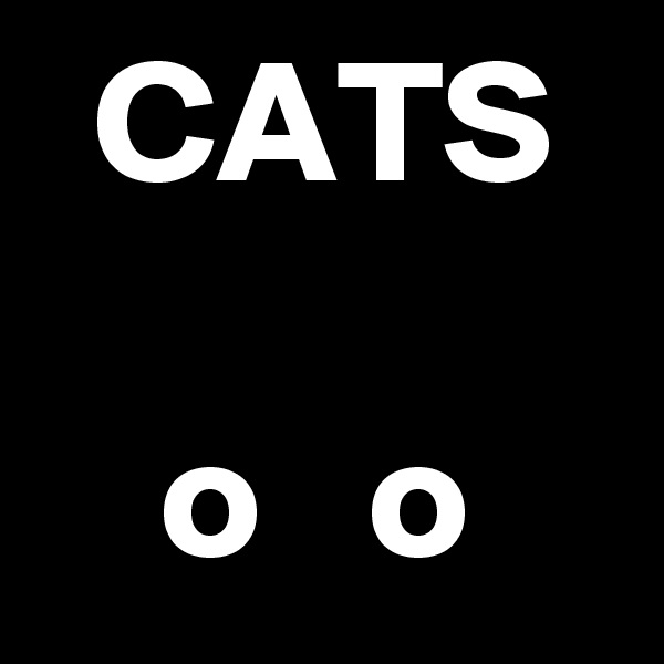 CATS  o   o