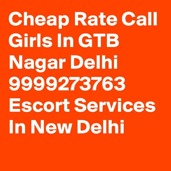 Cheap Rate Call Girls In GTB Nagar Delhi 9999273763 Escort Services In New Delhi