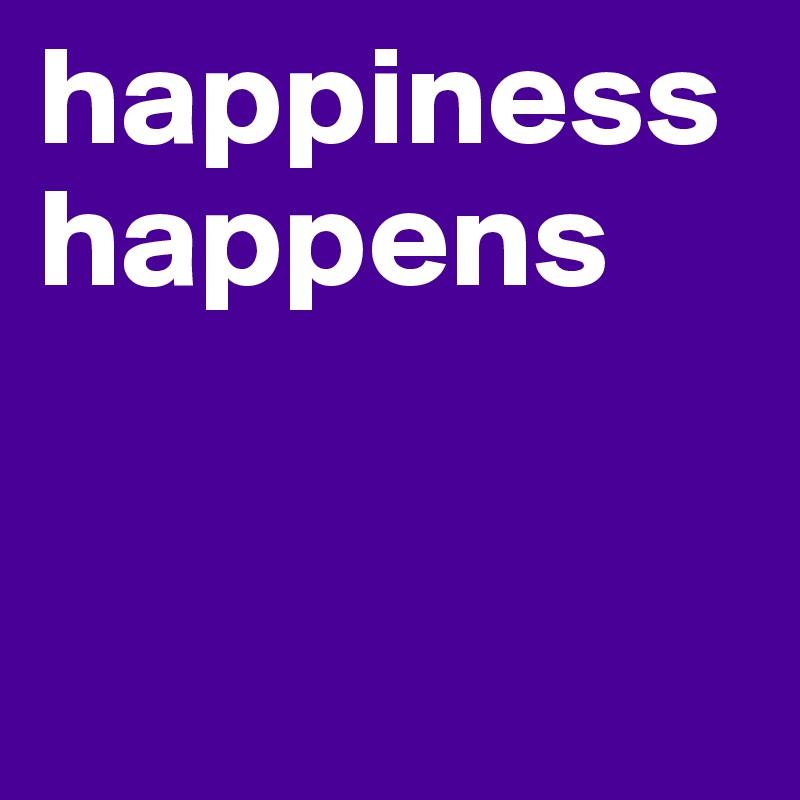 happiness happens