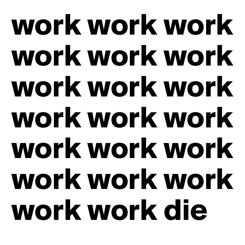 work work work work work work work work work work work work work work work work work work work work die