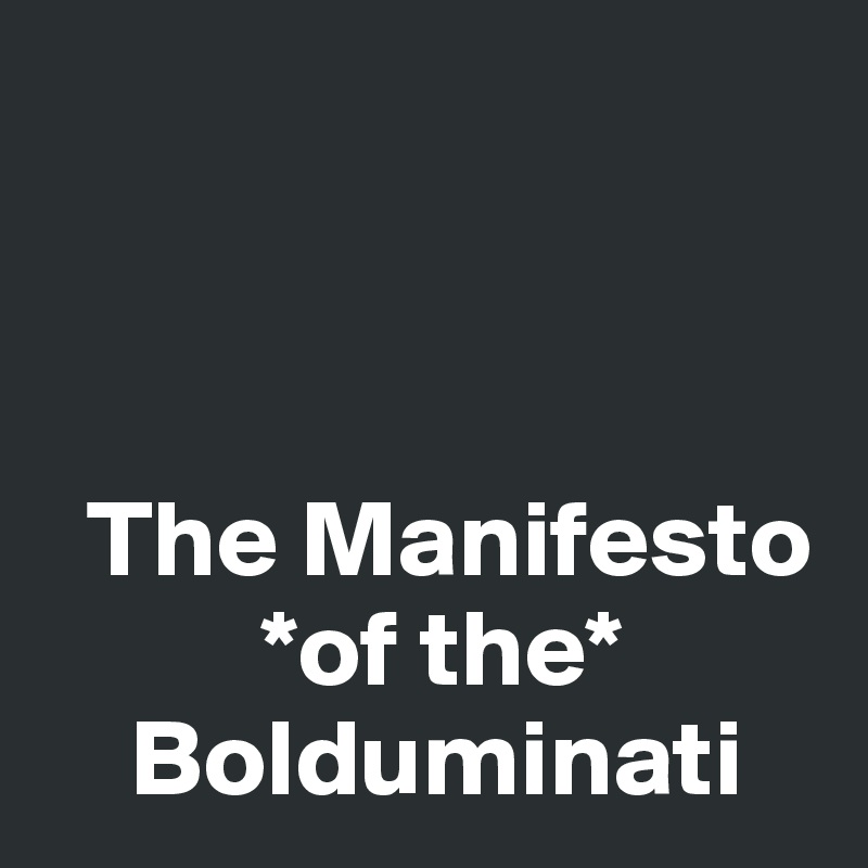 The Manifesto           *of the*     Bolduminati