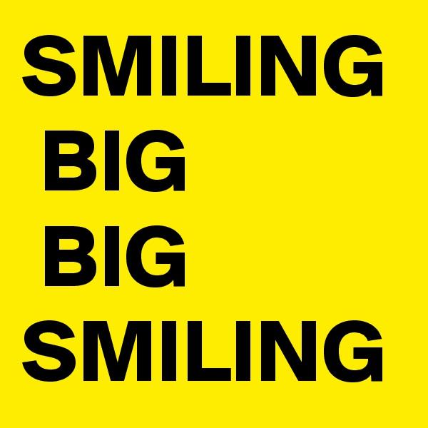 SMILING  BIG  BIG  SMILING
