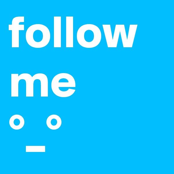 follow me     °_°