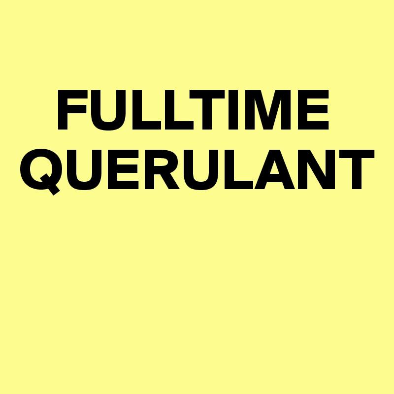 FULLTIME QUERULANT