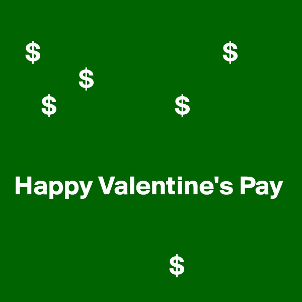 $                                  $             $      $                      $   Happy Valentine's Pay                                                          $