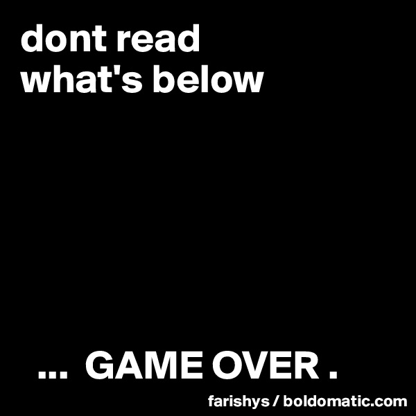 dont read what's below         ...  GAME OVER .