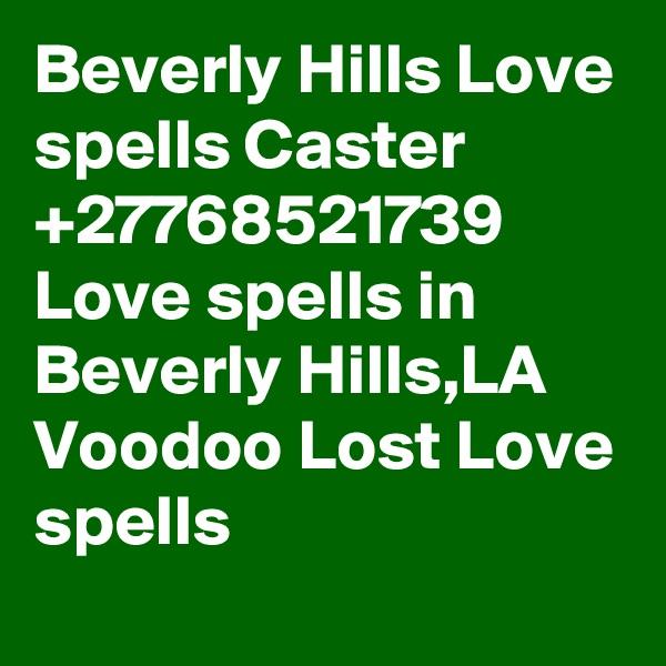 Beverly Hills Love spells Caster +27768521739 Love spells in Beverly Hills,LA Voodoo Lost Love spells