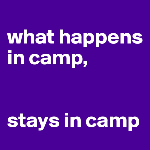what happens in camp,    stays in camp