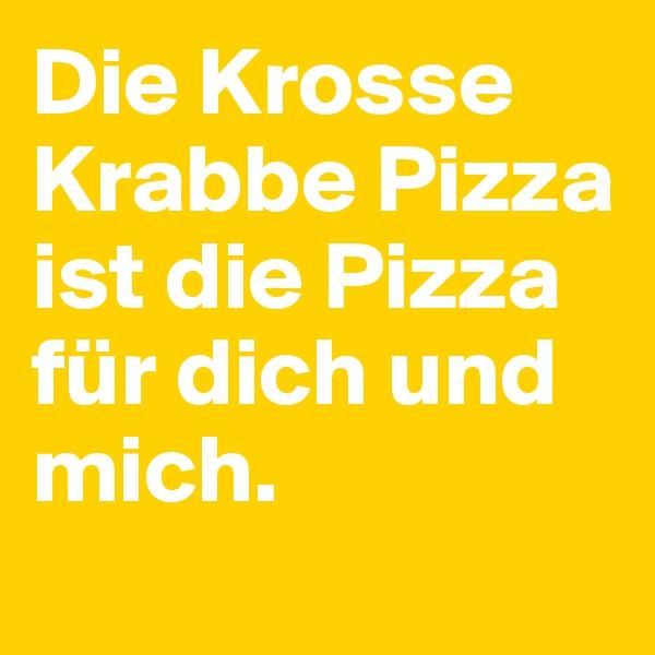 Die Krosse Krabbe Pizza ist die Pizza für dich und mich.
