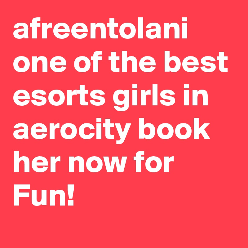afreentolani one of the best esorts girls in aerocity book her now for Fun!