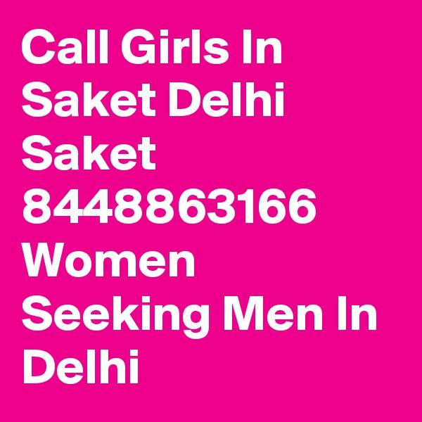 Call Girls In Saket Delhi Saket 8448863166 Women Seeking Men In Delhi