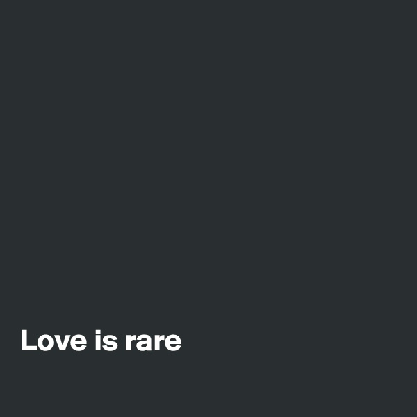 Love is rare