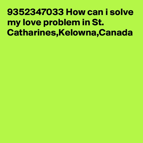 9352347033 How can i solve my love problem in St. Catharines,Kelowna,Canada