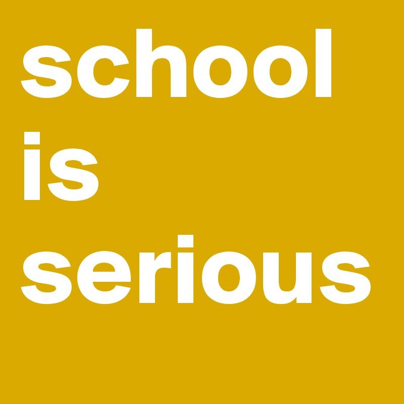 school is serious