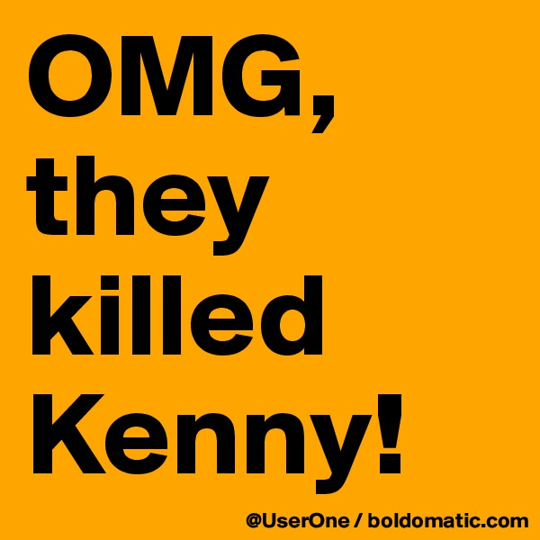 OMG, they killed Kenny!