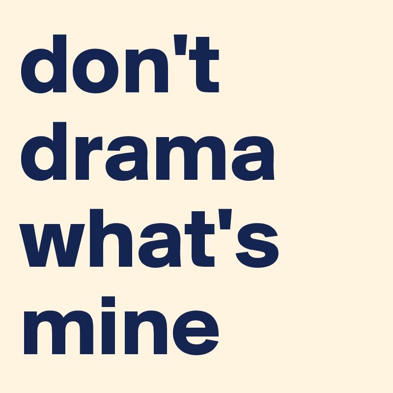don't drama what's mine