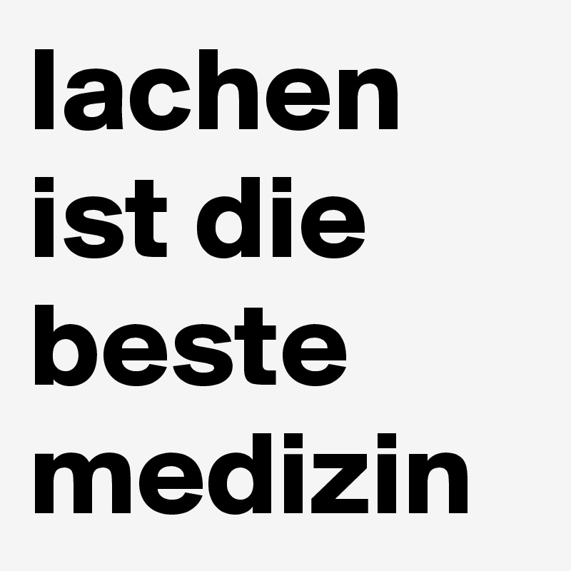 lachen ist die beste medizin post by juli7 on boldomatic. Black Bedroom Furniture Sets. Home Design Ideas