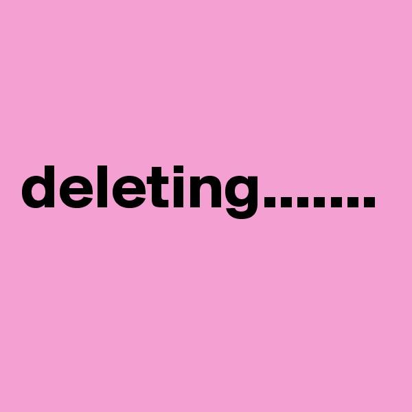 deleting.......