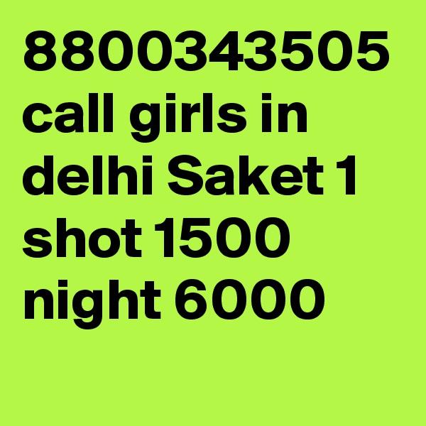8800343505 call girls in delhi Saket 1 shot 1500 night 6000