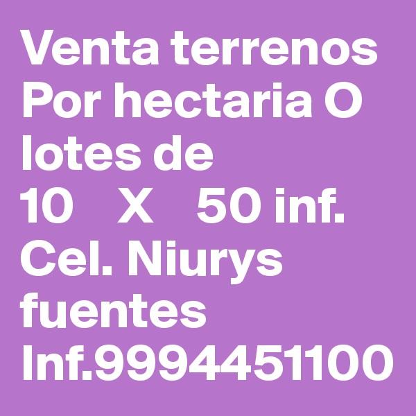 Venta terrenos Por hectaria O lotes de  10    X    50 inf.  Cel. Niurys fuentes Inf.9994451100