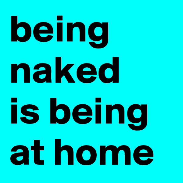 being naked is being at home
