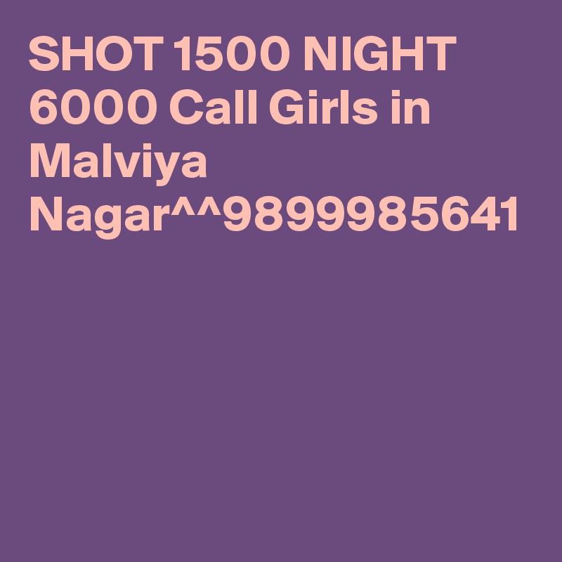 SHOT 1500 NIGHT 6000 Call Girls in Malviya Nagar^^9899985641