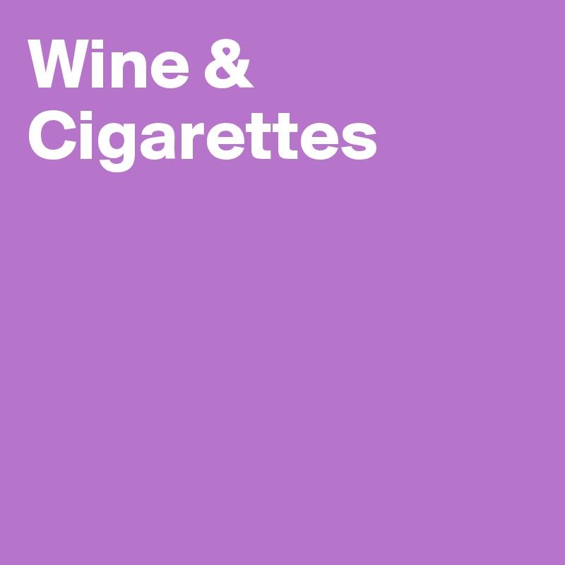 Wine & Cigarettes