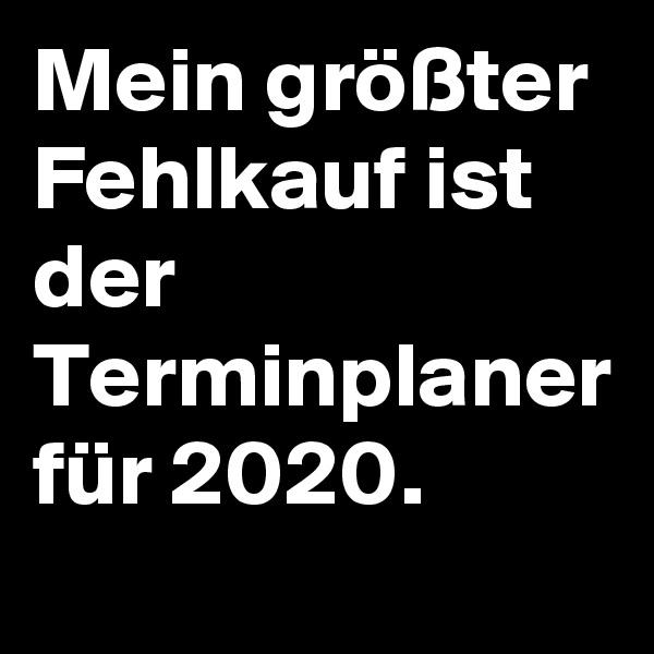 Mein größter Fehlkauf ist der Terminplaner für 2020.
