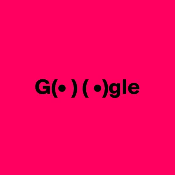 G(• ) ( •)gle