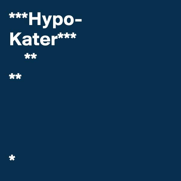 ***Hypo- Kater***     ** **    *