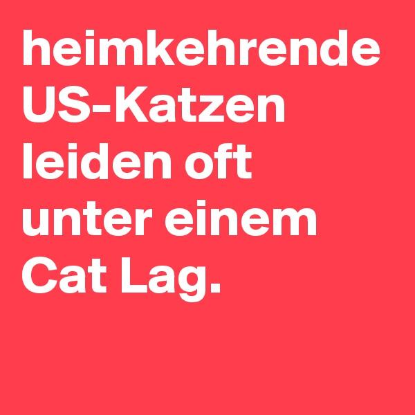 heimkehrende US-Katzen leiden oft unter einem Cat Lag.